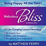 Ridiculous Bliss: Being Happy All the Time | Matthew Ferry
