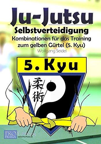 Ju-Jutsu - Kombinationen für das Training: Gelbgurt (5. Kyu) (Ju-Jutsu Trainingsprogramme)