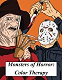 Monsters of Horror: Color Therapy: A Spooky and Scary Coloring Book Inspired By Horror Films, Halloween And All Things Creepy (Color Therapy and ... Color Therapy / Coloring Book Series)