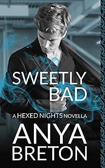 Sweetly Bad: A Hexed Nights Novella by [Breton, Anya]