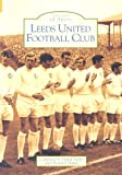 Leeds United Football Club: Images of Sport (Archive Photographs: Images of England)