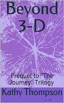 """Beyond 3-D: Prequel to """"The Journey"""" Trilogy by [Thompson, Kathy]"""