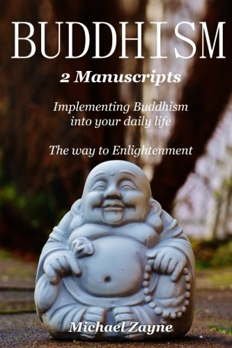 Download Buddhism: 2 Manuscripts: The Ultimate Guide for Implementing Buddhism into your Daily Life, The Way to Enlightenment (Inner Peace) (Volume 6) PDF Text fb2 ebook