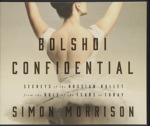Bolshoi Confidential: Secrets of the Russian Ballet-From the Rule of the Tsars to Today