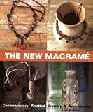 the new macrame contemporary knotted jewelry and accessories by katie dumont 2001 06 30