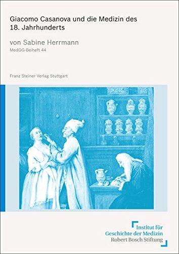 Giacomo Casanova und die Medizin des 18. Jahrhunderts (Medizin, Gesellschaft Und Geschichte - Beihefte (Medgg-b)) (German Edition)