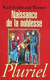 Naissance de la noblesse. L'essor des élites politiques en Europe par Werner