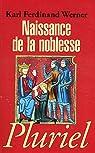 Naissance de la noblesse. L'essor des élites politiques en Europe par Karl Ferdinand Werner