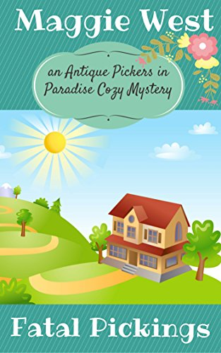 Fatal Pickings (Antique Pickers in Paradise Cozy Mystery Book 5) by [West, Maggie]