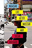 Nagasaki: Life After Nuclear War by Susan Southard (July 28,2015)
