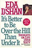 It's Better to Be over the Hill Than under It, Eda J. LeShan, 1557041024