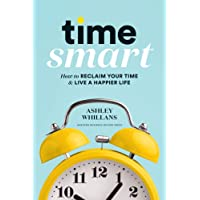 Time Smart: How to Reclaim Your Time and Live a Happier Life