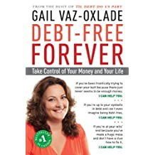 Debt-Free Forever: Take Control of Your Money and Your Life by Gail Vaz-Oxlade (2010-04-13)