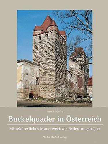 Buckelquader in Österreich: Mittelalterliches Mauerwerk als Bedeutungsträger Gebundenes Buch – 7. Juli 2011 Patrick Schicht Imhof Petersberg 3865685323