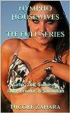 Nympho Housewives The Full Series: Sofia, Zoë, Summer, Jada, Brooke & Savannah