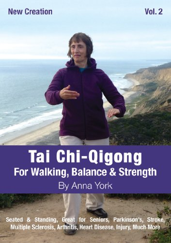 New Creation Tai Chi-Qigong for Walking, Balance & Strength: Great for Seniors, Parkinson's, Stroke, Multiple Sclerosis, Arthritis, Heart Disease, Injury, Much More . . .