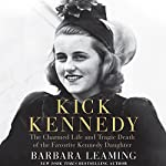 Kick Kennedy: The Charmed Life and Tragic Death of the Favorite Kennedy Daughter | Barbara Leaming