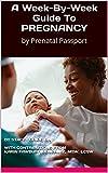A Week-By-Week Guide To PREGNANCY: by Prenatal Passport offers
