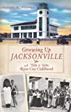 Growing Up Jacksonville: A '50s &'60s River City Childhood