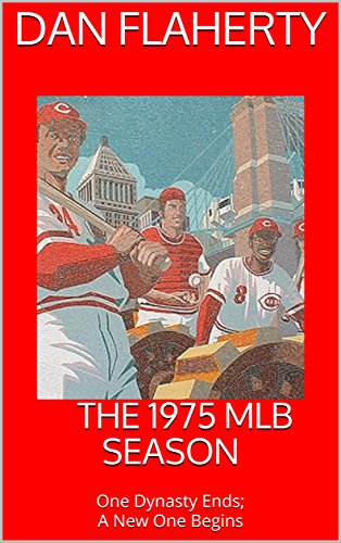 The 1975 MLB Season: One Dynasty Ends; A New One Begins (Past MLB Seasons) (Series Dynasty Sox)