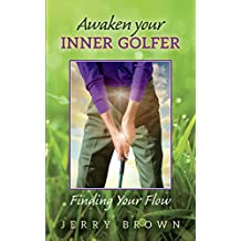 Awaken Your Inner Golfer: Finding Your Flow