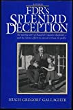 FDR's Splendid Deception, Gallagher, Hugh G., 0918339332