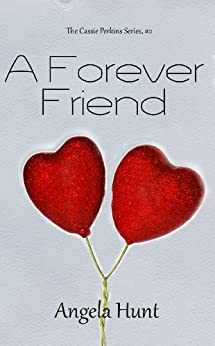 A Forever Friend (The Cassie Perkins Series Book 2) by [Hunt, Angela]