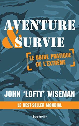 Aventure et survie - le guide pratique de l'extreme (French Edition)