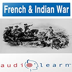 The French and Indian War AudioLearn Study Guide (AudioLearn US History Series)