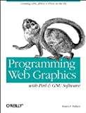 Programming Web Graphics with Perl and GNU Software, Wallace, Shawn P., 1565924789