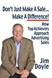 Don't Just Make a Sale... Make a Difference, Jim Doyle, 0615701973