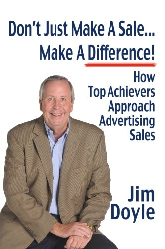 Don't Just Make A Sale... Make A Difference: How Top Achievers Approach Advertising Sales