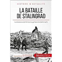 La bataille de Stalingrad: La résistance de l'Armée rouge face à la Wehrmacht (Grandes Batailles t. 8) (French Edition)