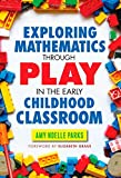 Exploring Mathematics Through Play in the Early Childhood Classroom (Early Childhood Education (Teacher s College Pr))