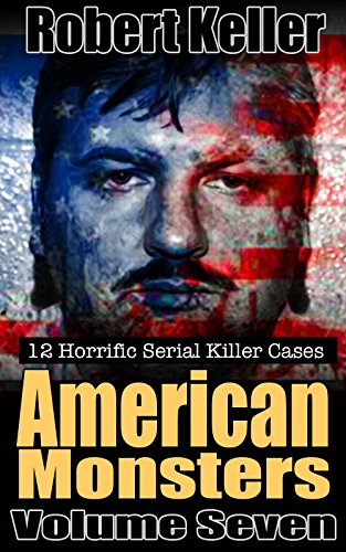 True Crime: American Monsters Vol  7: 12 Horrific American Serial Killers  (Serial Killers US)