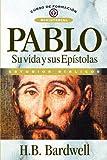 Pablo: Su vida y sus Epístolas (Curso de Formacion Ministerial: Estudio Biblico) (Spanish Edition)