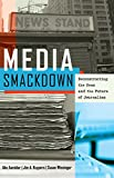 img - for Media Smackdown: Deconstructing the News and the Future of Journalism book / textbook / text book