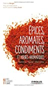 Epices, aromates, condiments et herbes aromatiques : Nutrition - Santé - Bien-être par Bargis