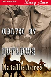 Wanted By Outlaws (Siren Publishing Menage Amour)