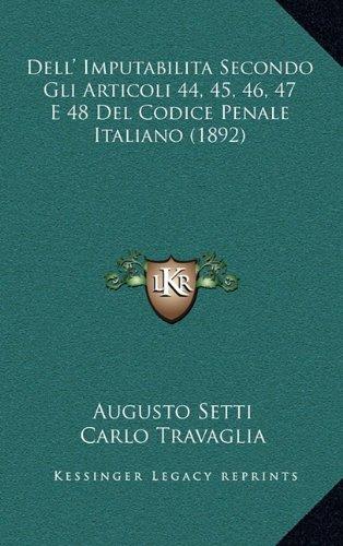 Read Online Dell' Imputabilita Secondo Gli Articoli 44, 45, 46, 47 E 48 Del Codice Penale Italiano (1892) (Italian Edition) ebook