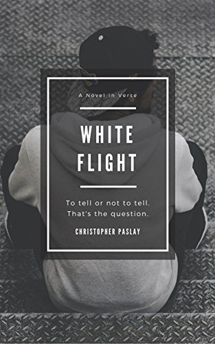 White Flight: A Novel in Verse by [Paslay, Christopher]