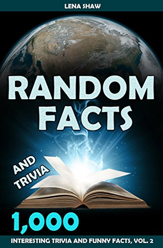 1000 Random Facts And Trivia Volume 2 Interesting Trivia and Funny Facts