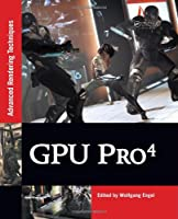 GPU Pro 4: Advanced Rendering Techniques Front Cover