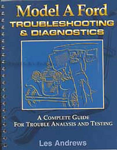 COMPLETE 1928 1929 1930 1931 MODEL A FORD TROUBLESHOOTING & DIAGNOSTICS MANUAL, FULLY ILLUSTRATED, STEP-BY-STEP GUIDE