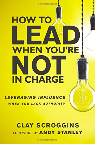 How To Lead When Youre Not In Charge  Leveraging Influence When You Lack Authority