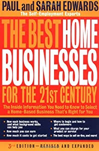 The Best Home Businesses for the 21st Century: The Inside Information You Need to Know to Select a Home-Based Business That's