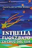 Estrella Fugaz Bajo la Cruz Del Sur, Juanita De La Vega-Bunzli, 1463305796