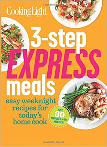 Cooking light 3 step express meals easy weeknight recipes for cooking light 3 step express meals easy weeknight recipes for todays home cook the editors of cooking light 9780848739973 amazon books forumfinder Gallery