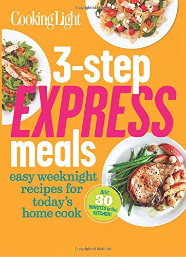 Cooking light 3 step express meals easy weeknight recipes for cooking light 3 step express meals easy weeknight recipes for todays home cook the editors of cooking light 9780848739973 amazon books forumfinder Choice Image