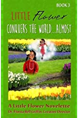 Little Flower Conquers The World...Almost: A Little Flower Novelette (Children of The World Storybook and Educational Series) Paperback